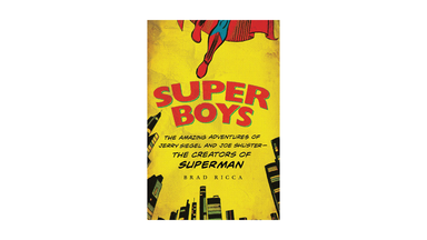 Super Boys: The Amazing Adventures of Jerry Siegel and Joe Shuster the Creators of Superman