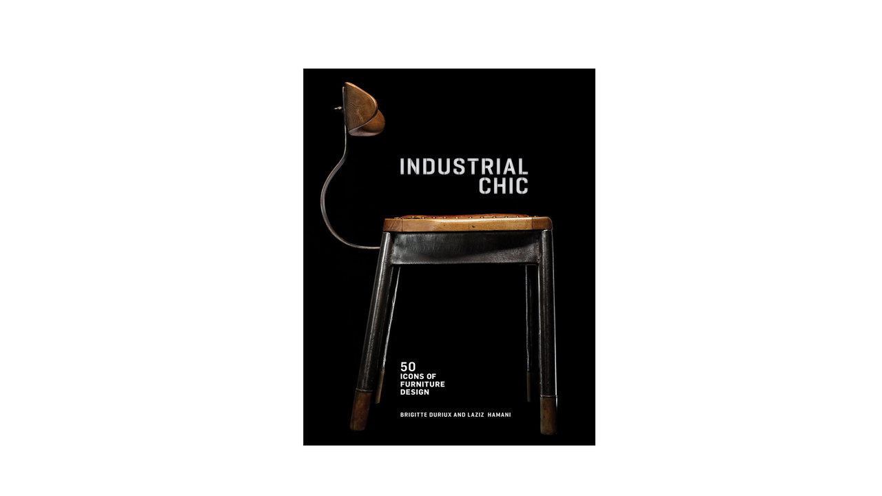 Industrial Chic: 50 Icons of Furniture and Lighting Design