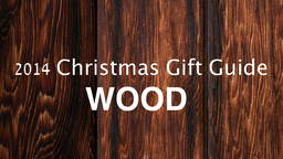 2014 Christmas Gift Guide | Wood